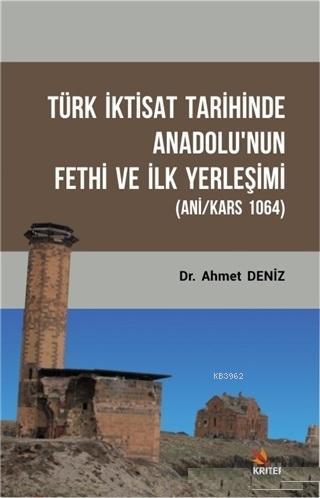 Türk İktisat Tarihinde Anadolu'nun Fethi ve İlk Yerleşimi; Ani/Kars 1064