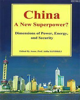 China a New Superpower?; Dimensions of Power, Energy and Security