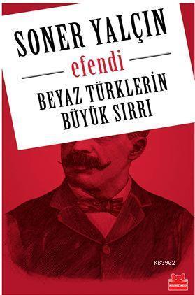 Efendi; Beyaz Türklerin  Büyük Sırrı