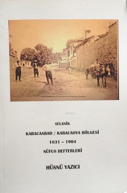 Selanik Karacaabad / Karacaova Bölgesi 1831-1904 Nüfus Defterleri
