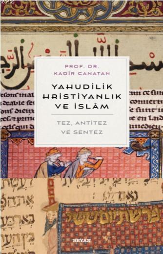 Yahudilik, Hrıstiyanlık ve İslam; Tez, Anti Tez ve Sentez