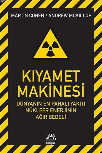Kıyamet Makinesi; Dünyanın En Pahalı Yakıtı Nükleer Enerjinin Ağır Bedeli