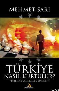Türkiye Nasıl Kurtulur; Projeler, Çözümler, Öneriler