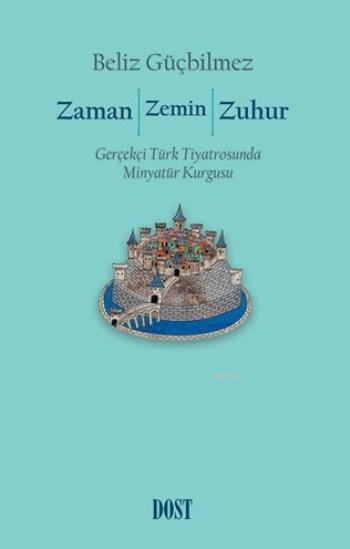 Zaman Zemin Zuhur; Gerçekçi Türk Tiyatrosunda Minyatür Kurgusu