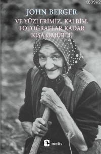 Ve Yüzlerimiz, Kalbim, Fotoğraflar Kadar Kısa Ömürlü