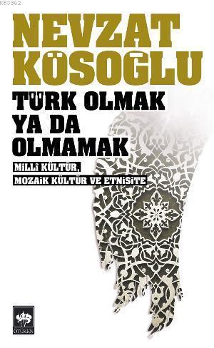 Türk Olmak Ya da Olmamak; Millî Kültür, Mozaik Kültür ve Etnisite