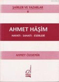 Ahmet Haşim - Hayatı-sanatı-eserleri
