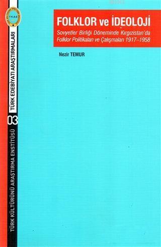 Folklor ve İdeoloji; Sovyetler Birliği Döneminde Kırgızistan'da Folklor Politikaları ve Çalışmaları 1917-1958