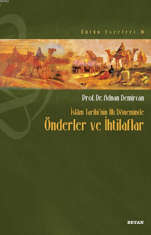 İslâm Tarihi'nin İlk Döneminde Önderler ve İhtilafları