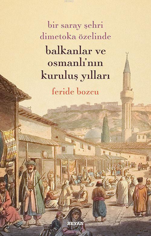 Bir Saray Şehri Dimetoka Özelinde Balkanlar ve Osmanlı`nın Kuruluş Yılları