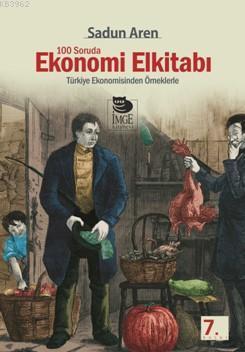 100 Soruda Ekonomi El kitabı; Türkiye Ekonomisinden Örneklerle