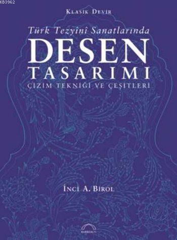 Klasik Devir Türk Tezyînî Sanatlarında Desen Tasarımı; Çizim Tekniği ve Çeşitleri