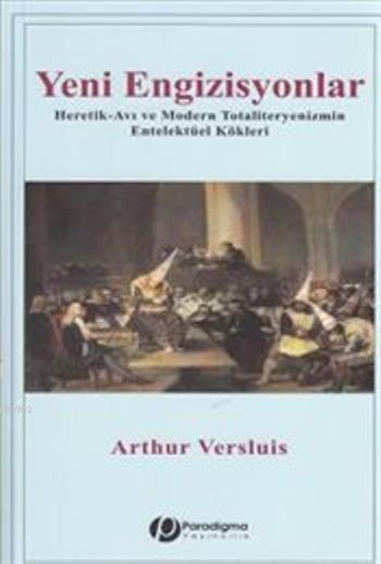 Yeni Engizisyonlar; Heretik-Avı ve Modern Totaliteryenizmin Entelektüel Kökleri