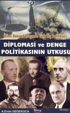 Diplomasi ve Denge Politikasının Utkusu; İkinci Dünya Savaşında Türk Dış Politikası