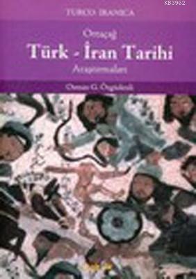 Ortaçağ Türk - İran Tarihi Araştırmaları