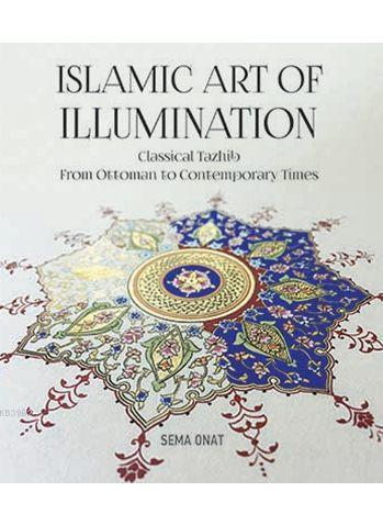 Islamic Art of Illumination; Classical Tazhib from Ottoman to Contemporary Times