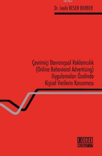 Çevrimiçi Davranışsal Reklamcılık; Online Behavioral Advertising Uygulamaları Özelinde Kişisel Verilerin Korunması