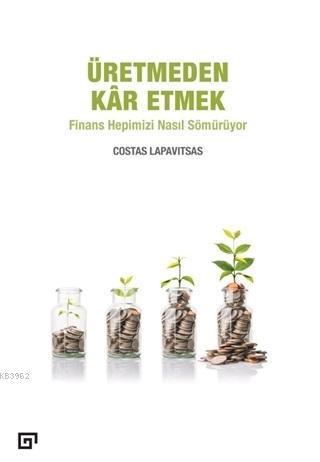 Üretmeden Kar Etmek; Finans Hepimizi Nasıl Sömürüyor