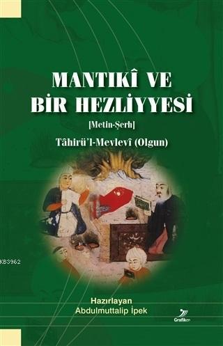 Mantıki ve Bir Hezliyyesi (Metin-Şerh); Tahirü'l-Mevlevi (Olgun)