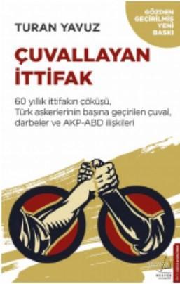 Çuvallayan İttifak; 60 yıllık ittifakın çöküşü, Türk askerlerinin başına geçirilen çuval, darbeler ve AKP-A