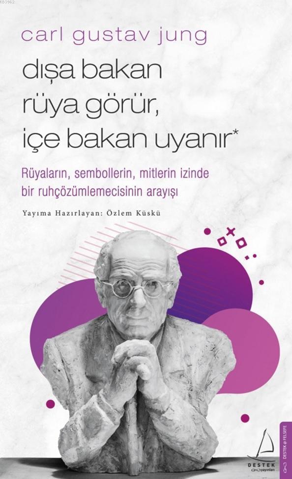 Carl Gustav Jung - Dışa Bakan Rüya Görür İçe Bakan Uyanır; Rüyaların, Sembollerin, Mitlerin İzinde Bir Ruhçözümlemecisinin Arayışı
