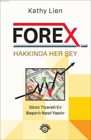 Forex Hakkında Herşey; Döviz Ticareti En Başarılı Nasıl Yapılır?