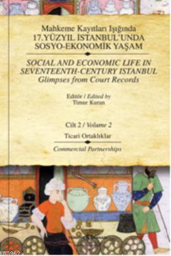 Mahkeme Kayıtları Işığında 17.Yüzyıl İstanbul'unda Sosyo-Ekonomik Yaşam (Cilt 2); Ticari Ortaklıklar