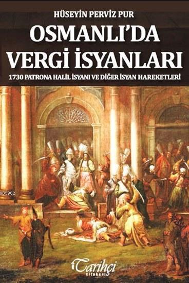 Osmanlı'da Vergi İsyanları; 1730 Patrona Halil İsyanı ve Diğer İsyan Hareketleri