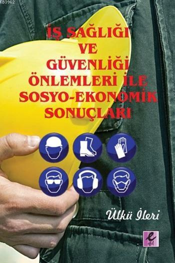 İş Sağlığı ve Güvenliği Önlemleri ile Sosyo-Ekonomik Sonuçları