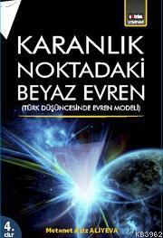Karanlık Noktadaki Beyaz Evren 4. Cilt; Türk Düşüncesinde Evren Modeli