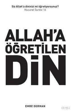 Allah'a Öğretilen Din; Siz Dininizi Allah'a mı Öğretiyorsunuz? (Hucurat 16)