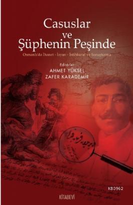 Casuslar ve Şüphenin Peşinde; Osmanlı'da İhanet-İsyan-İstihbarat ve Soruşturma