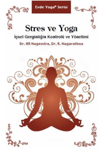 Stres ve Yoga; İçsel Gerginliğin Kontrolü ve Yönetimi