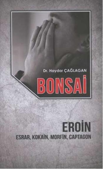 Bonsai - Eroin; Esrar, Kokain, Morfin, Captagon