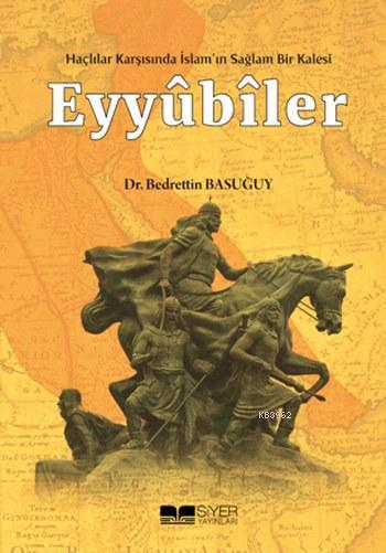 Eyyubiler; Haçlılar Karşısında İslam'ın Sağlam Bir Kalesi