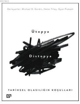 Ütopya Distopya: Tarihsel Olasılığın Koşulları