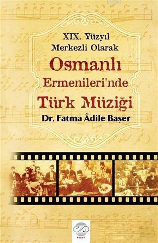 19. Yüzyıl Merkezli Olarak Osmanlı Ermenileri'nde Türk Müziği