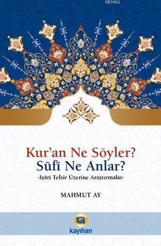 Kur'an Ne Söyler? Sufi Ne Anlar?; İşari Tefsir Üzerine Araştırmalar