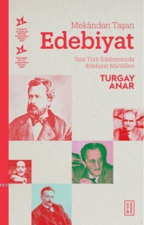 Mekândan Taşan Edebiyat; Yeni Türk Edebiyatında Edebiyat Mahfilleri