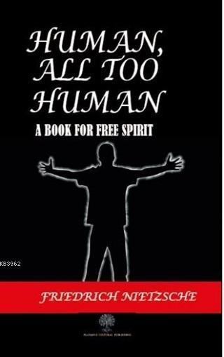Human All Too Human; A Book For Free Spirit