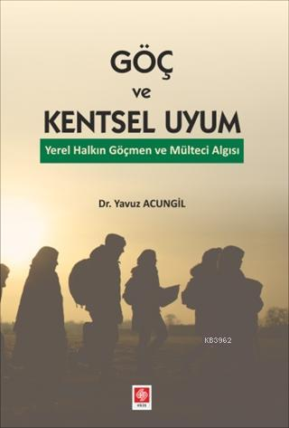 Göç ve Kentsel Uyum; Yerel Halkın Göçmen ve Mülteci Algısı