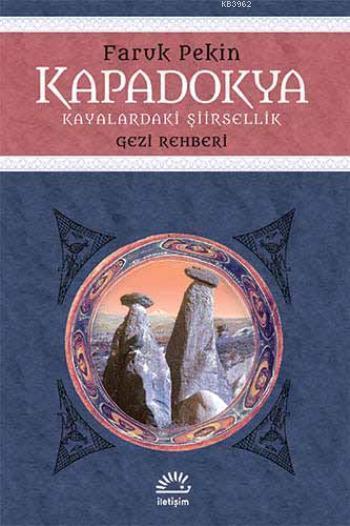 Kapadokya; Kayalardaki Şiirsellik -Gezi Rehberi