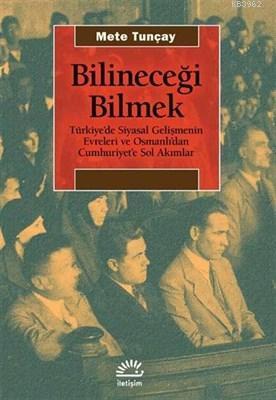 Bilineceği Bilmek Türkiye'de Siyasal Gelişmenin Evreleri ve Osmanlı'danCumhuriyet'e Sol Akımlar