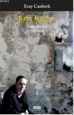 Kent Kırgını; Toplu Şiirler (1960-2010)