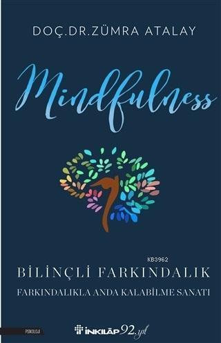 Mindfulness Bilinçli Farkındalık; Bilinçli Farkındalıkla Anda Kalabilme Sanatı