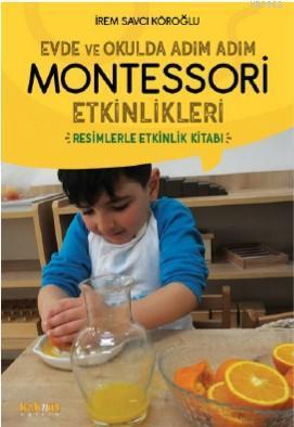 Evde ve Okulda Adım Adım Momtessori Etkinlikleri; Resimlerle Etkinlik Kitabı
