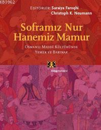 Soframız Nur Hanemiz Mamur; Osmanlı Maddi Kültüründe Yemek ve Barınak