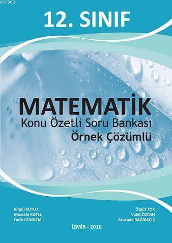 12. Sınıf Matematik Konu Özetli Örnek Çözümlü Soru Bankası