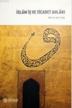 İslam İş ve Ticaret Ahlakı