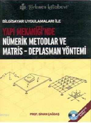 Bilgisayar Uygulamaları ile Yapı Mekaniği'nde Nümerik Metodlar ve Matris - Deplasman Yöntemi; Program CD'si İlaveli